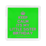 [Crown] keep calm its my little sister birthday  Serving Trays Square Serving Trays
