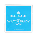 [Crown] keep calm and watch brady win  Serving Trays Square Serving Trays