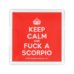 [Crown] keep calm and fuck a scorpio  Serving Trays Square Serving Trays