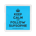 [Crown] keep calm and follow supsophie  Serving Trays Square Serving Trays