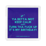 [Electric guitar] ya betta not keep calm just turn tha fuck up it's my birthday!  Serving Trays Square Serving Trays
