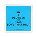 [Two hearts] i #love b5 hot tall boys that melt  Serving Trays Square Serving Trays