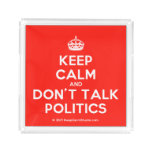 [Crown] keep calm and don't talk politics  Serving Trays Square Serving Trays