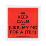 [Camera] keep calm and (like) my pic for a (tbh)  Serving Trays Square Serving Trays