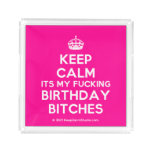 [Crown] keep calm its my fucking birthday bitches  Serving Trays Square Serving Trays