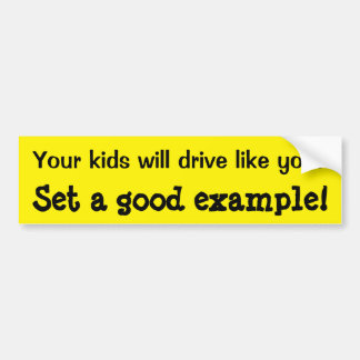 Set an example for your kids driving bumper sticker