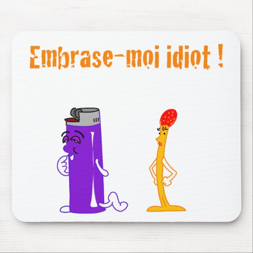 Set me ablaze idiotic! (François City) Mouse Pad