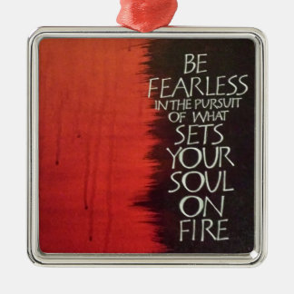 Set Your Soul on Fire Metal Ornament