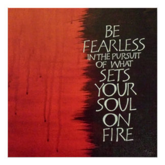 Set Your Soul on Fire Print