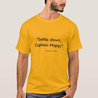 Settle down, Captain Happy. T-Shirt