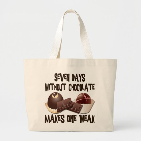SEVEN DAYS WITHOUT CHOCOLATE LARGE TOTE BAG