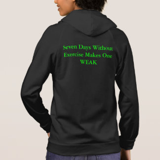 Seven Days Without Exercise Make One Weak Hoodie