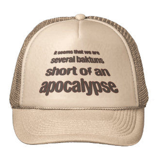 Several Baktuns Short of an Apocalypse Trucker Hat