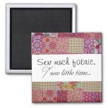 Sew much fabric, sew little time... 2 inch square magnet