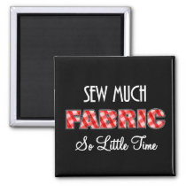 Sew Much Fabric So Little Time Funny Magnet