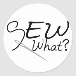 Sew What Classic Round Sticker