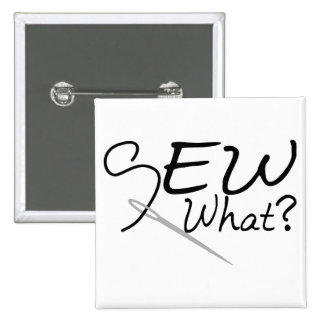 Sew What Pinback Button