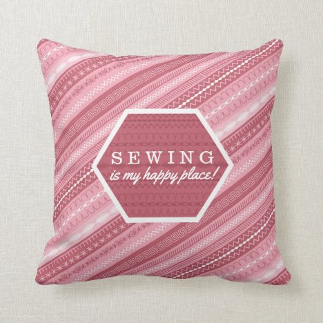 Sewing is my happy place - Pink Throw Pillow