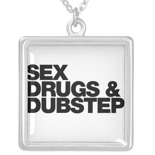 Sex Drugs and Dubstep funny Custom Necklace
