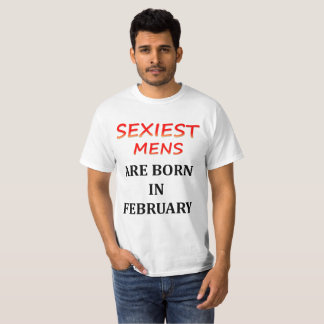Sexiest Mens are born in february best tshirt