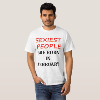 Sexiest People are born in february best tshirt