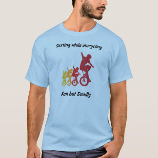 Sexting while unicycling... Fun but Deadly T-Shirt