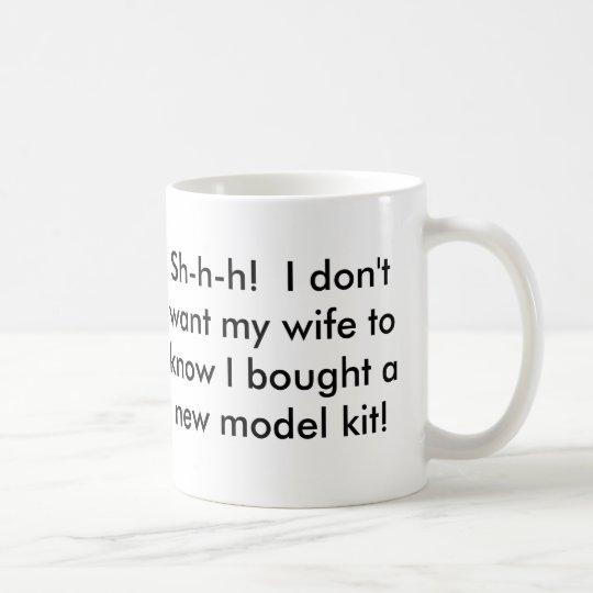 Sh-h-h! I don't want my wife to know...... Coffee Mug