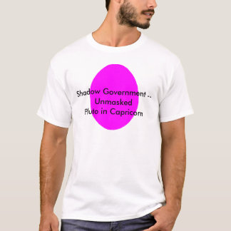 Shadow Government -- Unmasked Pluto in Capricorn T-Shirt