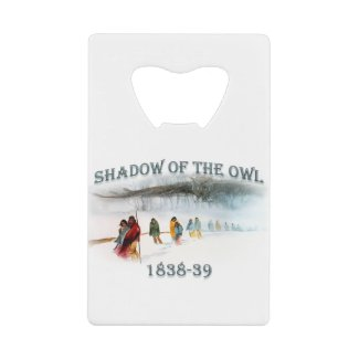 Shadow of the Owl 1838-39 Credit Card Bottle Opener