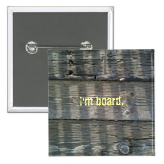 Shadow Planks Wood Deck Knotty I m board Pinback Buttons