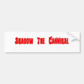 Shadow The Cannibal Bumper Sticker