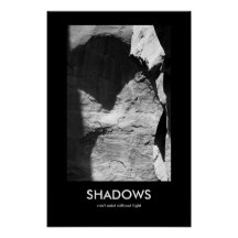 Shadows Can't Exist Without Light Print