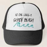 "Shady Beach Trucker Hat<br><div class=""desc"">No one likes a Shady Beach</div>"