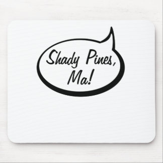Shady Pines, Ma! Mouse Pad