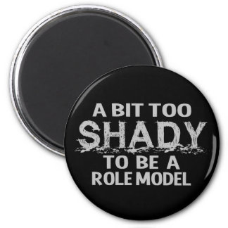 Shady Role Model magnet, customizable 2 Inch Round Magnet