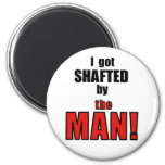 Shafted By the Man! Magnet