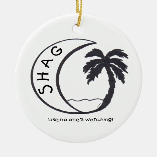 SHAG (Like no one's watching!) Ceramic Ornament