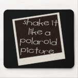 Shake It Like A Polaroid Picture Mouse Pads