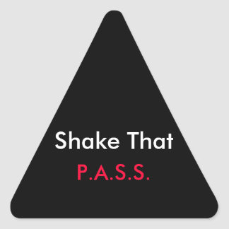 Shake that P.A.S.S. Sticker Triangle Stickers