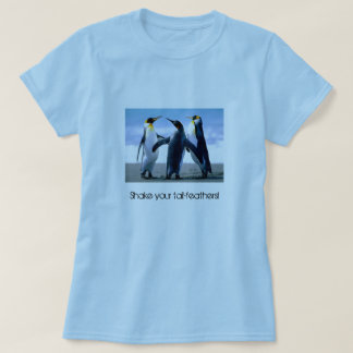 """""""Shake your tail-feathers!"""" Penguin T-Shirt"""