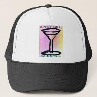 Shaken or stirred...Mine are preferred. Trucker Hat