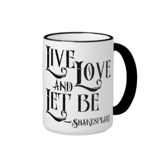 Shakepeare Quote, Live Love and Let Be Ringer Mug