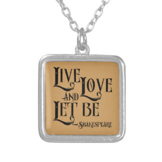 Shakepeare Quote, Live Love and Let Be Silver Plated Necklace