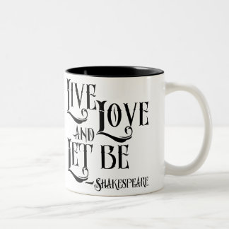 Shakepeare Quote, Live Love and Let Be Two-Tone Coffee Mug
