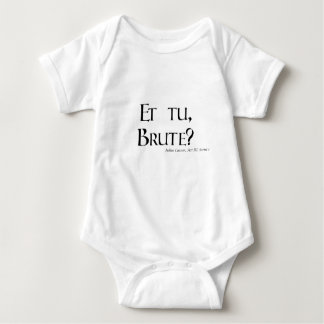 Shakespeare Caesar Quote Products - Et tu, Brute? Baby Bodysuit