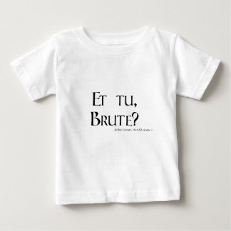Shakespeare Caesar Quote Products - Et tu, Brute? Baby T-Shirt