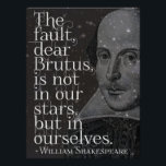 """Shakespeare - Dear Brutus quote poster<br><div class=""""desc"""">&#39;The fault,  dear Brutus is not in our stars,  but in ourselves.&#39; Famous and inspiring quote from Shakespeare&#39;s play,  Julius Caesar.</div>"""
