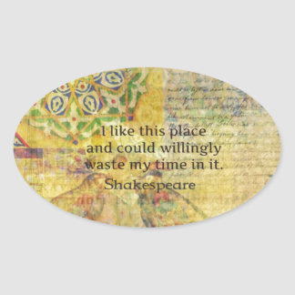 """Shakespeare funny quote """"I like this place.... Oval Sticker"""