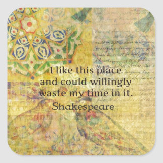 """Shakespeare funny quote """"I like this place.... Square Sticker"""