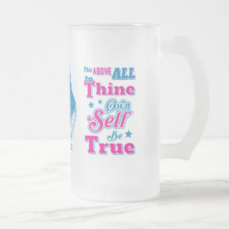 Shakespeare Hamlet To Thine Own Self Be True Quote Frosted Glass Beer Mug